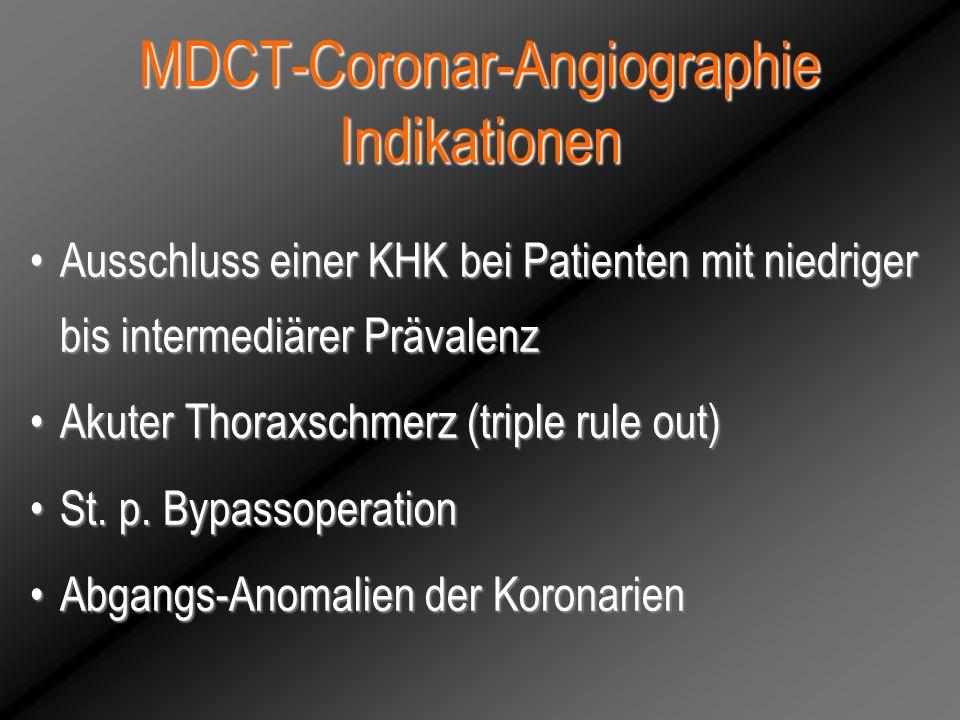 MDCT-Coronar-Angiographie Nativ-Scan, Calcium Score (Agatston-Score)Nativ-Scan, Calcium Score (Agatston-Score) Score >400, höhere Wahrscheinlichkeit einer signifikanten Stenose Score >400, höhere Wahrscheinlichkeit einer signifikanten Stenose Symptomatischer Patient, Score >400, zumindest eine signifikante StenoseSymptomatischer Patient, Score >400, zumindest eine signifikante Stenose Negativer Score, sehr niedrige Wahrscheinlichkeit einer stenosierenden KHK Negativer Score, sehr niedrige Wahrscheinlichkeit einer stenosierenden KHK