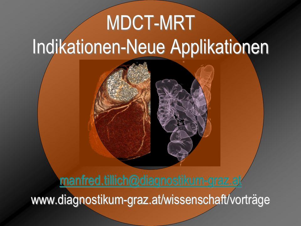 MDCT-MRT Indikationen-Neue Applikationen manfred.tillich@diagnostikum-graz.at www.diagnostikum-graz.at/wissenschaft/vorträge