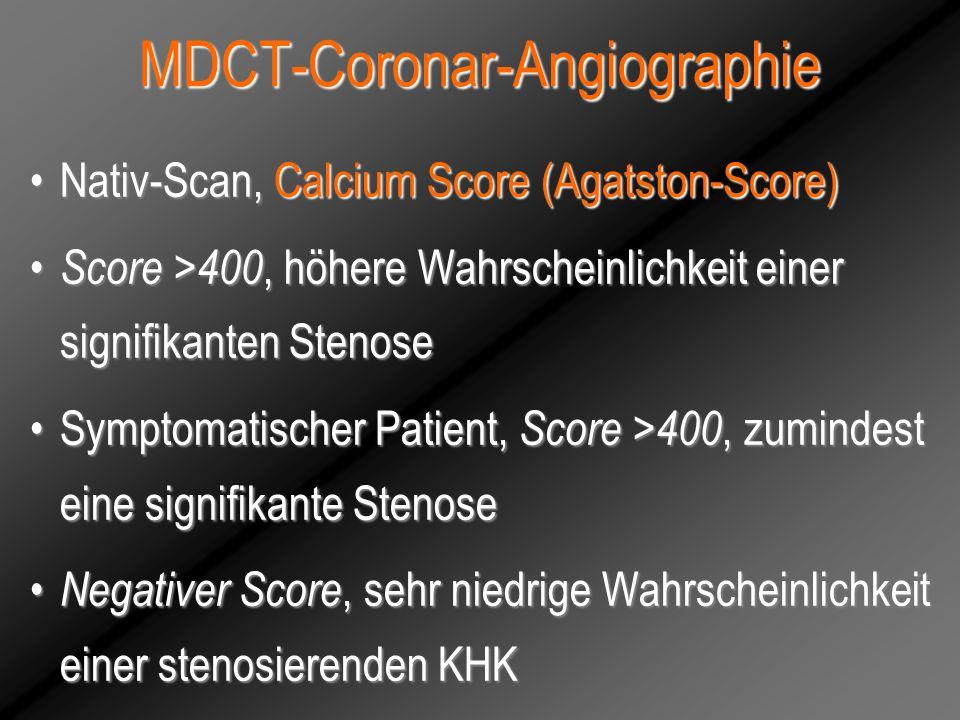 MDCT-Coronar-Angiographie Nativ-Scan, Calcium Score (Agatston-Score)Nativ-Scan, Calcium Score (Agatston-Score) Score >400, höhere Wahrscheinlichkeit e