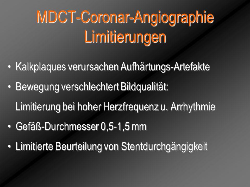 MDCT-Coronar-Angiographie Limitierungen Kalkplaques verursachen Aufhärtungs-ArtefakteKalkplaques verursachen Aufhärtungs-Artefakte Bewegung verschlech