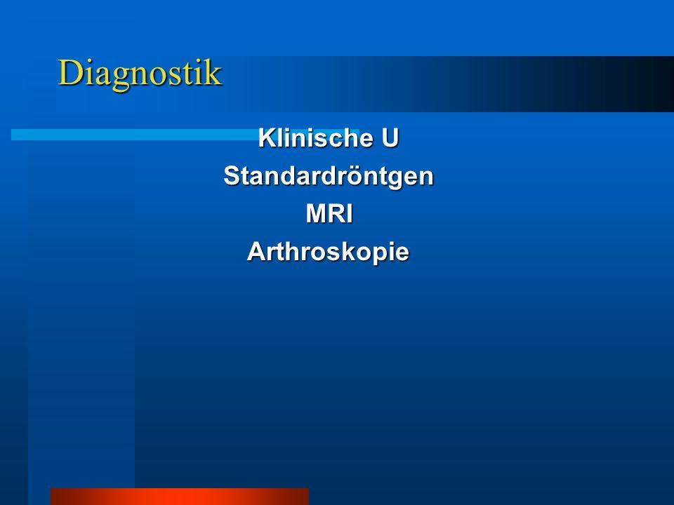 Diagnostik Klinische U StandardröntgenMRIArthroskopie