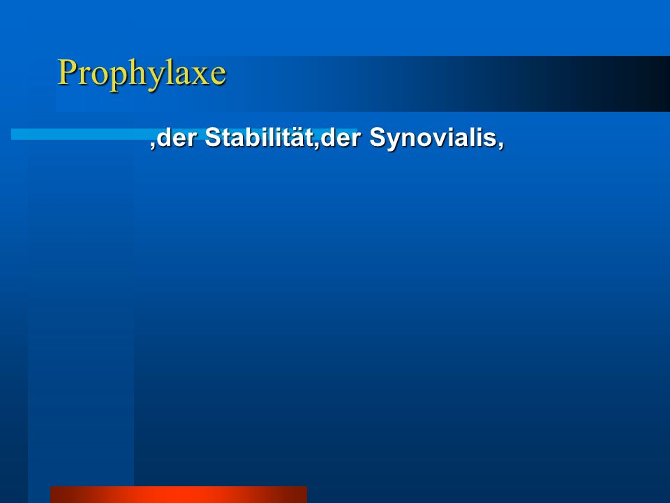 Prophylaxe,der Stabilität,der Synovialis,