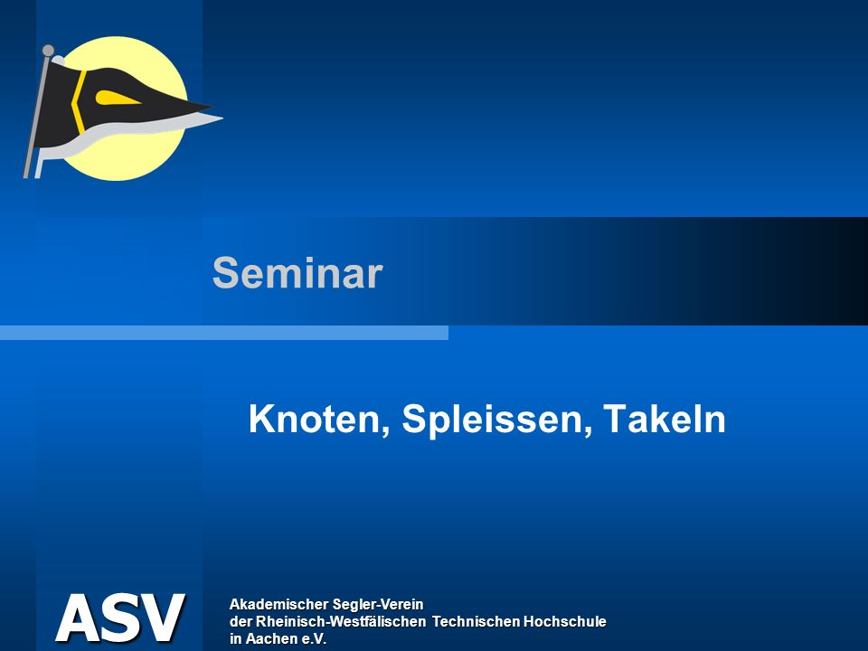 Akademischer Segler-Verein der Rheinisch-Westfälischen Technischen Hochschule in Aachen e.V. ASV Seminar Knoten, Spleissen, Takeln