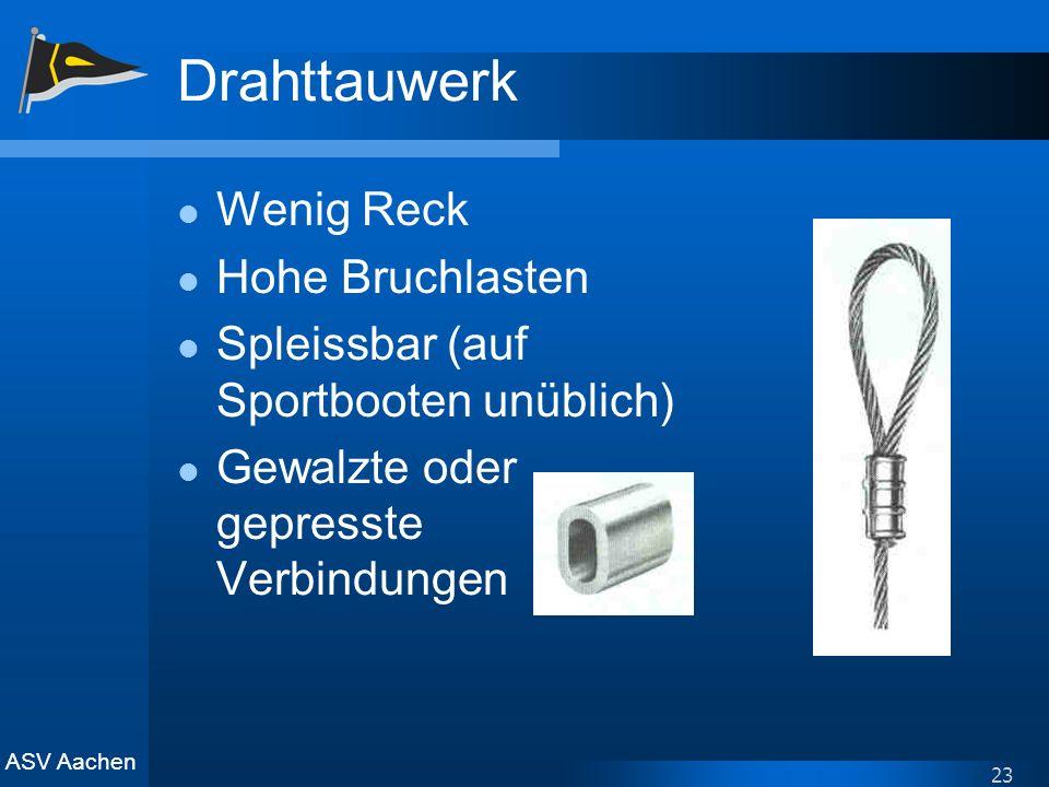ASV Aachen 23 Drahttauwerk Wenig Reck Hohe Bruchlasten Spleissbar (auf Sportbooten unüblich) Gewalzte oder gepresste Verbindungen