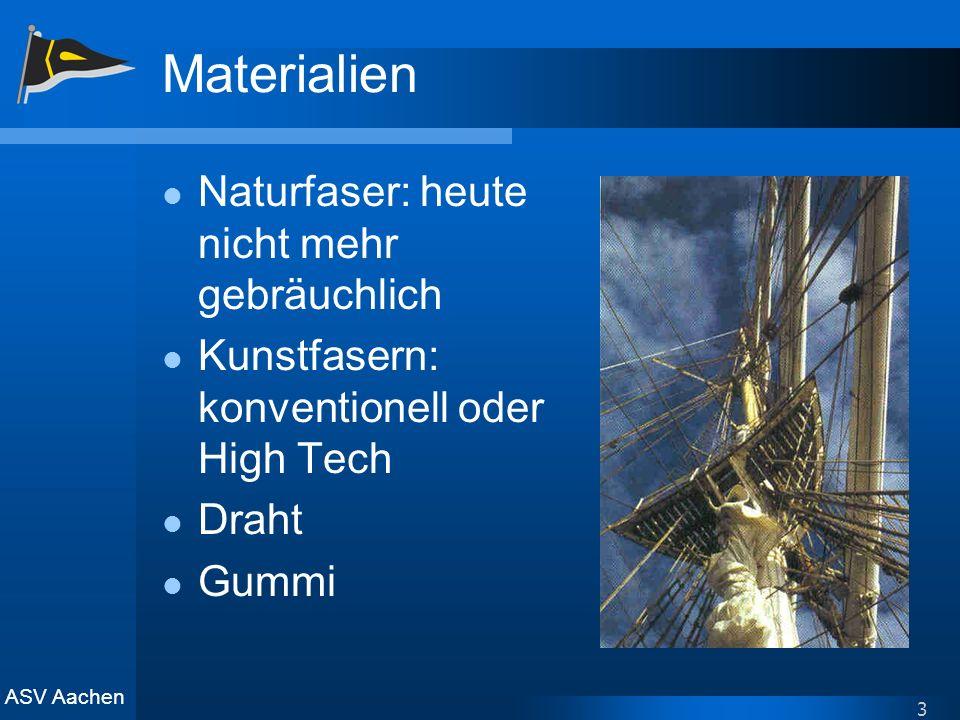 ASV Aachen 3 Materialien Naturfaser: heute nicht mehr gebräuchlich Kunstfasern: konventionell oder High Tech Draht Gummi