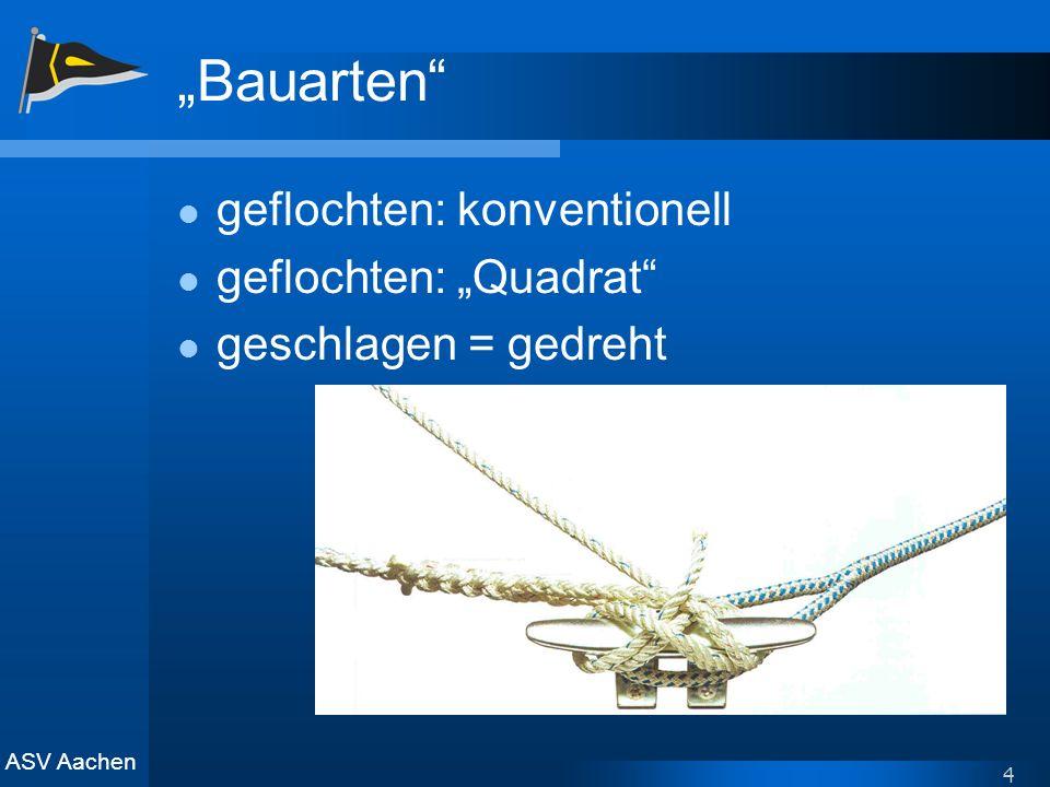 ASV Aachen 4 Bauarten geflochten: konventionell geflochten: Quadrat geschlagen = gedreht