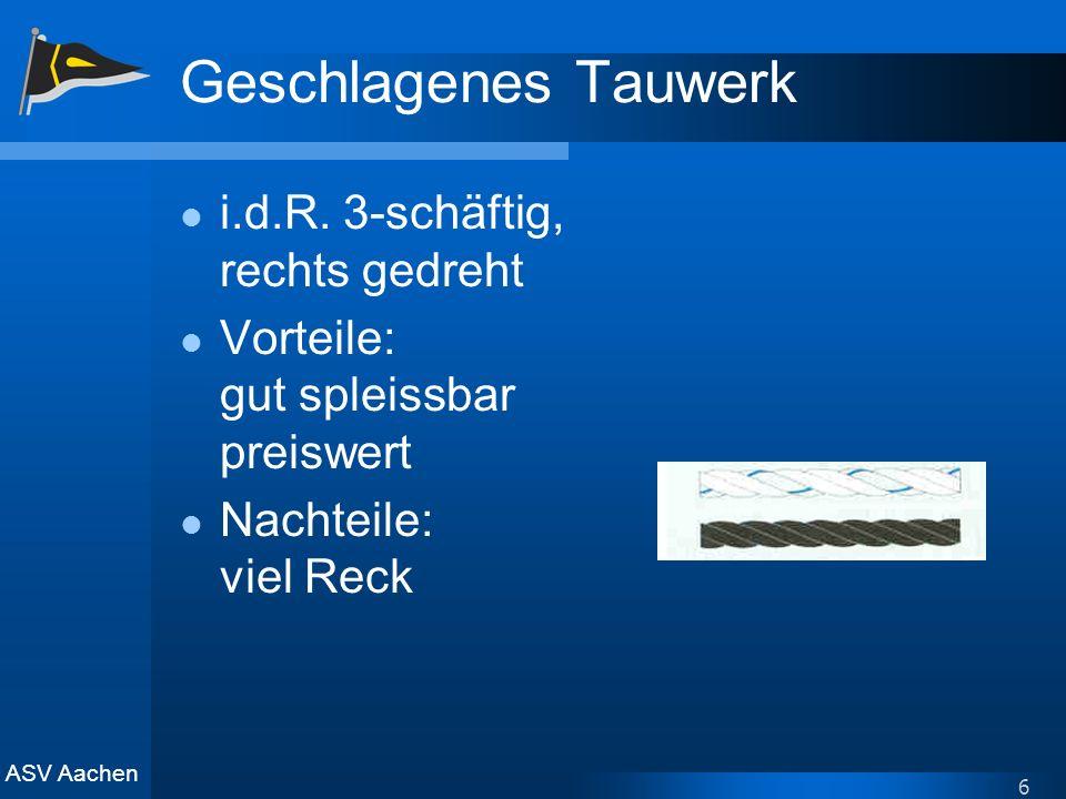 ASV Aachen 6 Geschlagenes Tauwerk i.d.R. 3-schäftig, rechts gedreht Vorteile: gut spleissbar preiswert Nachteile: viel Reck