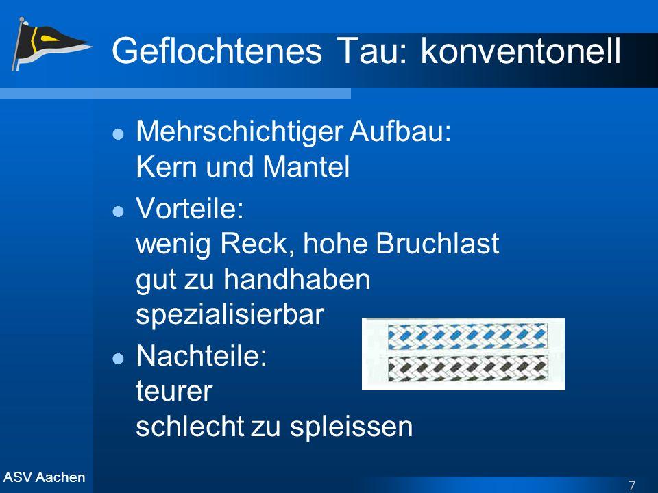 ASV Aachen 7 Geflochtenes Tau: konventonell Mehrschichtiger Aufbau: Kern und Mantel Vorteile: wenig Reck, hohe Bruchlast gut zu handhaben spezialisier