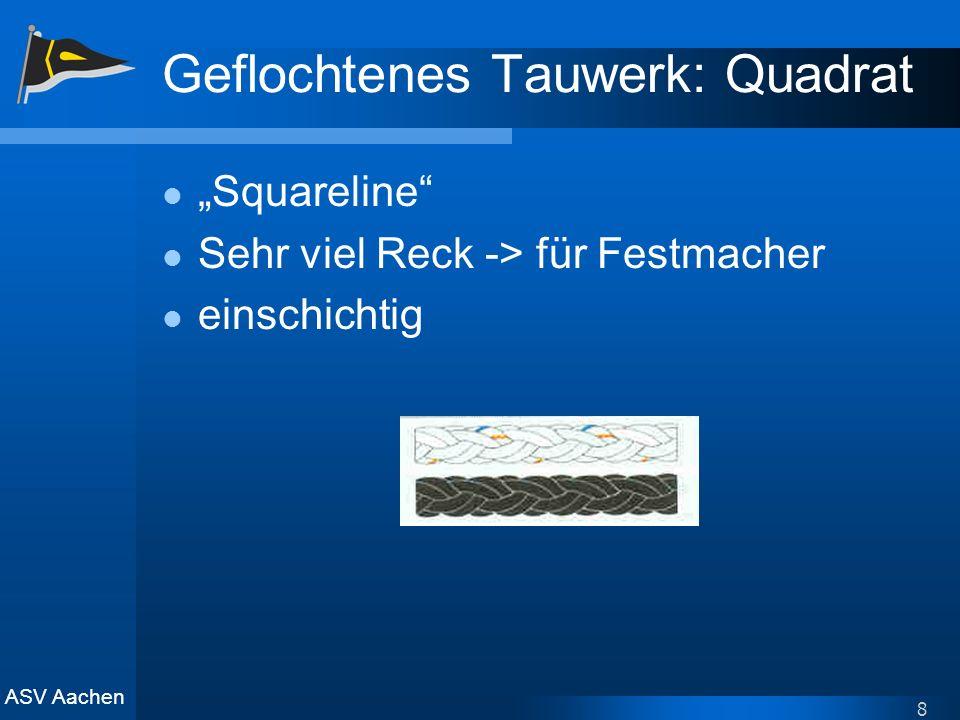 ASV Aachen 8 Geflochtenes Tauwerk: Quadrat Squareline Sehr viel Reck -> für Festmacher einschichtig