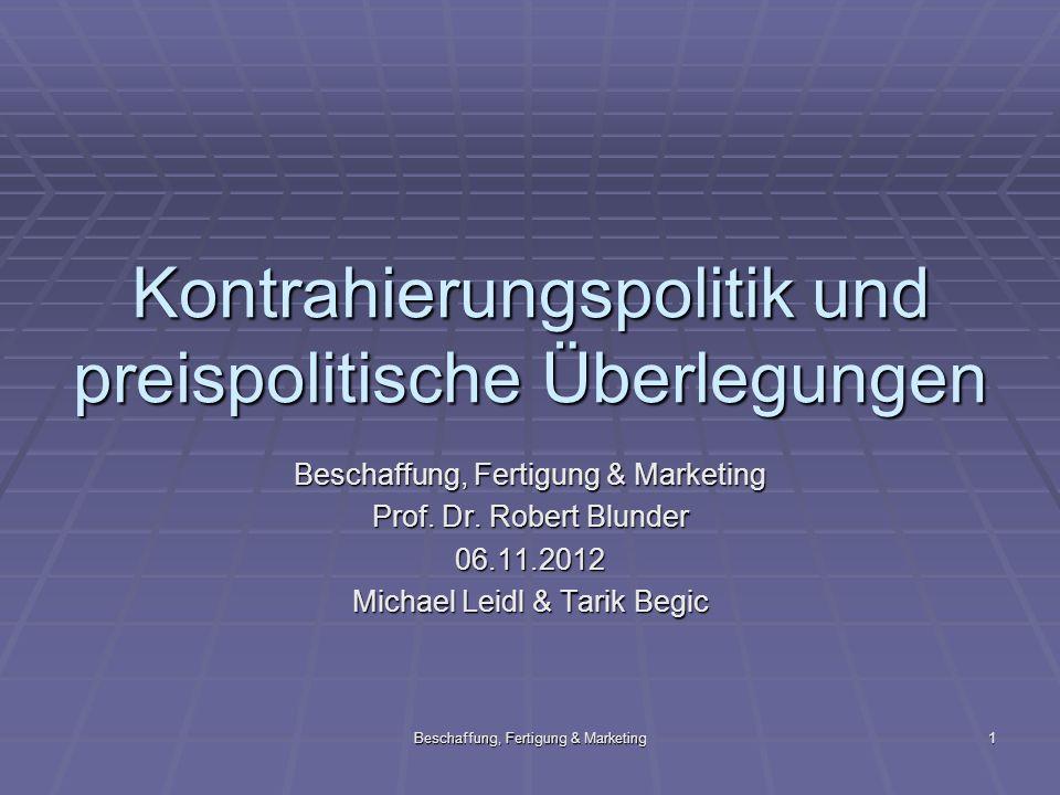 Beschaffung, Fertigung & Marketing 1 Kontrahierungspolitik und preispolitische Überlegungen Beschaffung, Fertigung & Marketing Prof. Dr. Robert Blunde
