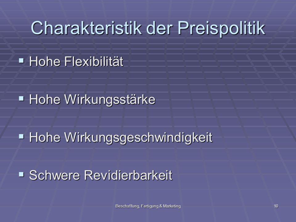 Beschaffung, Fertigung & Marketing10 Charakteristik der Preispolitik Hohe Flexibilität Hohe Flexibilität Hohe Wirkungsstärke Hohe Wirkungsstärke Hohe