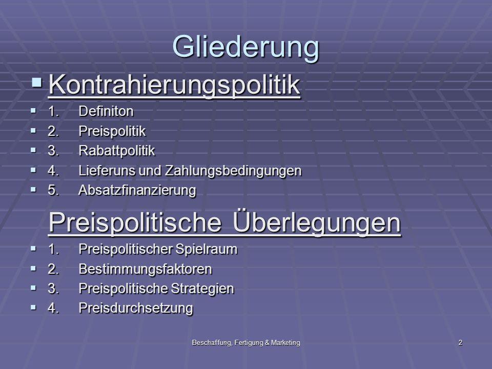 Beschaffung, Fertigung & Marketing2 Gliederung Kontrahierungspolitik Kontrahierungspolitik 1.Definiton 1.Definiton 2.Preispolitik 2.Preispolitik 3.Rab