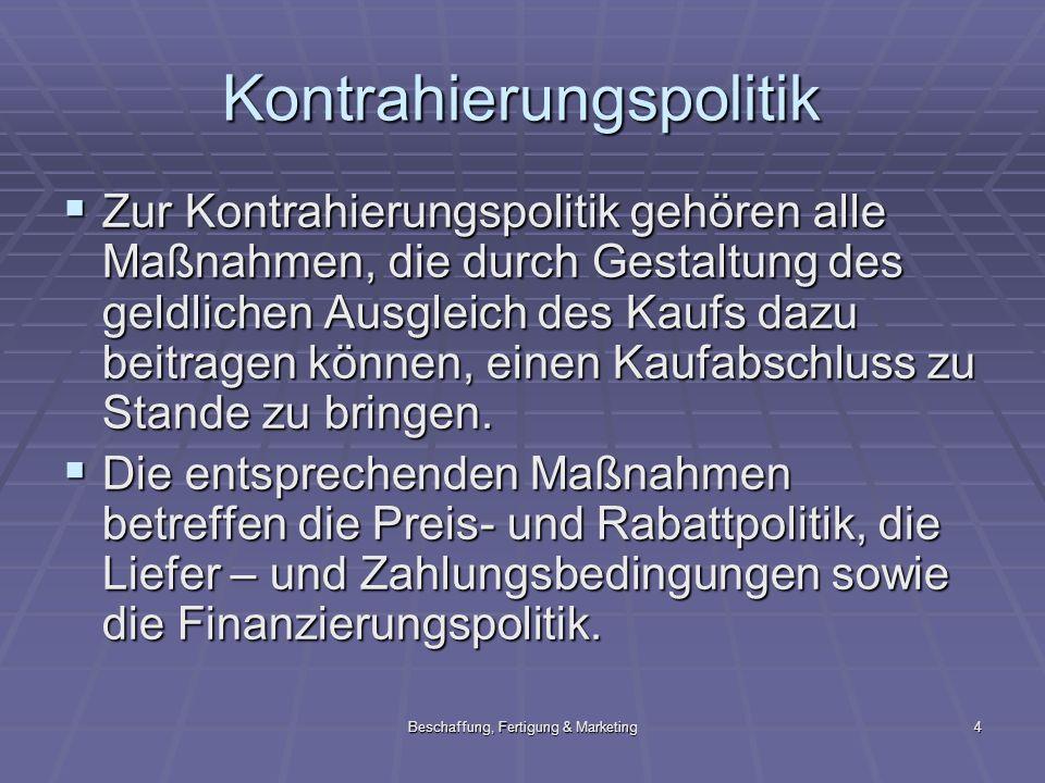 Beschaffung, Fertigung & Marketing4 Kontrahierungspolitik Zur Kontrahierungspolitik gehören alle Maßnahmen, die durch Gestaltung des geldlichen Ausgle