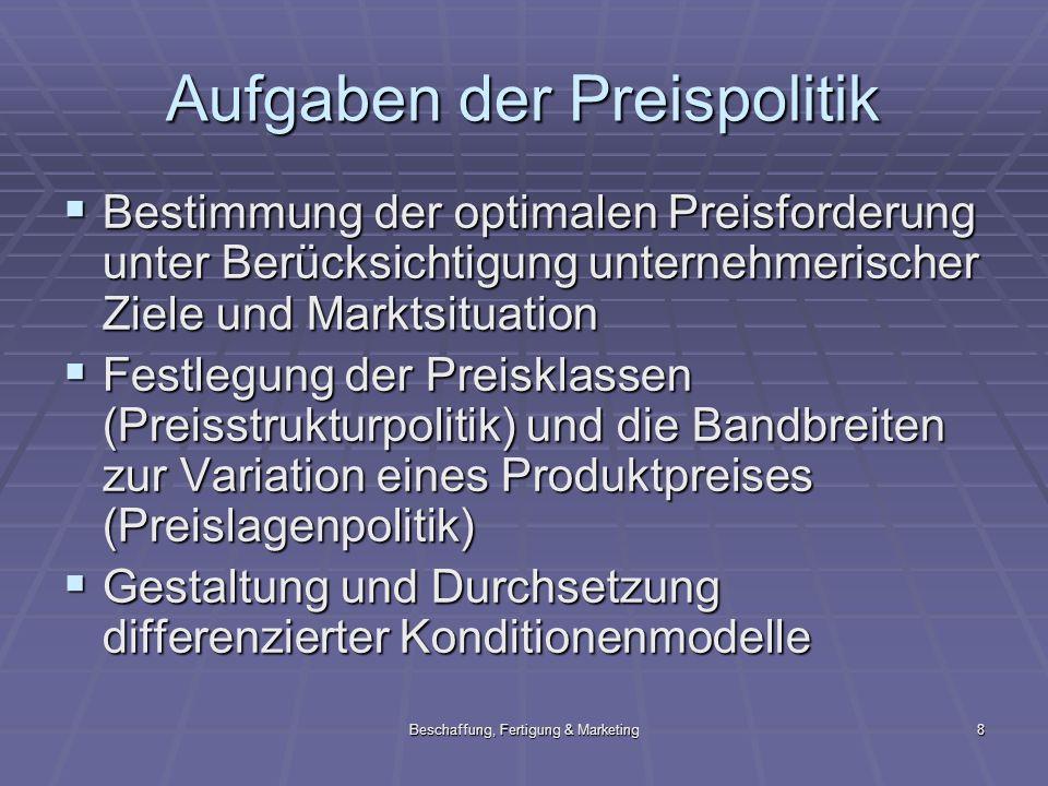 Beschaffung, Fertigung & Marketing8 Aufgaben der Preispolitik Bestimmung der optimalen Preisforderung unter Berücksichtigung unternehmerischer Ziele u
