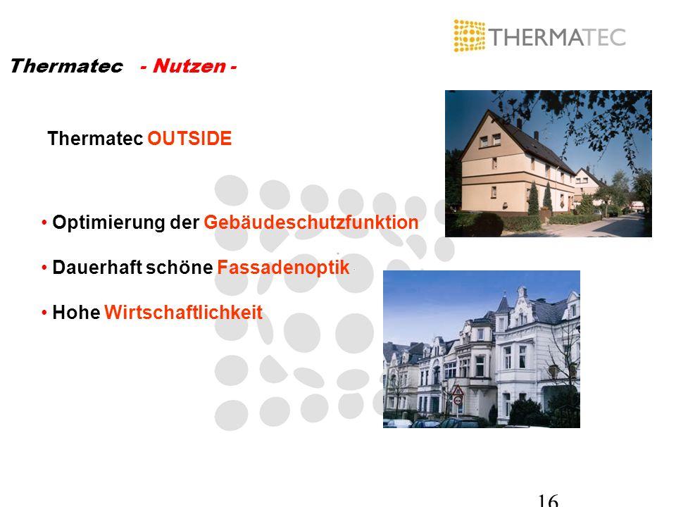 16 Thermatec - Nutzen - Optimierung der Gebäudeschutzfunktion Dauerhaft schöne Fassadenoptik Hohe Wirtschaftlichkeit Thermatec OUTSIDE