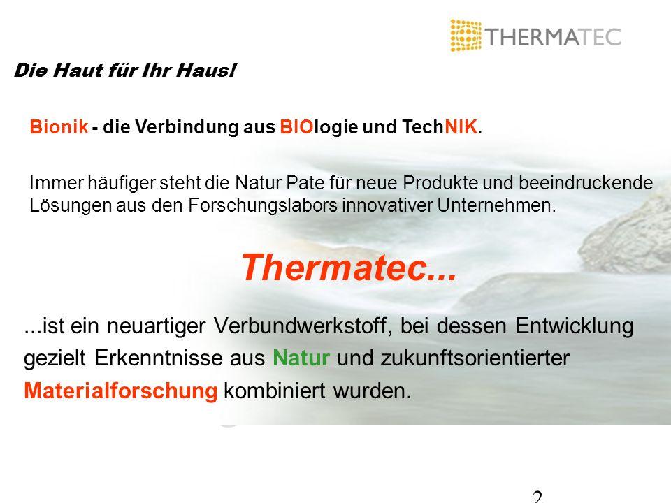 2 Thermatec......ist ein neuartiger Verbundwerkstoff, bei dessen Entwicklung gezielt Erkenntnisse aus Natur und zukunftsorientierter Materialforschung