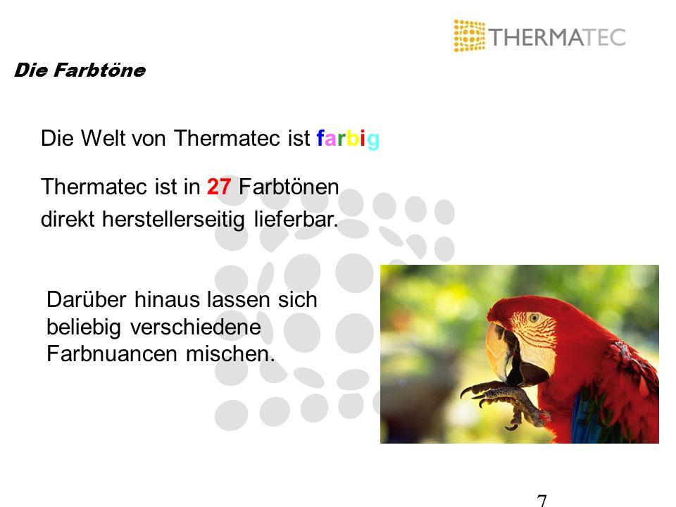 7 Die Farbtöne Die Welt von Thermatec ist farbig Thermatec ist in 27 Farbtönen direkt herstellerseitig lieferbar. Darüber hinaus lassen sich beliebig