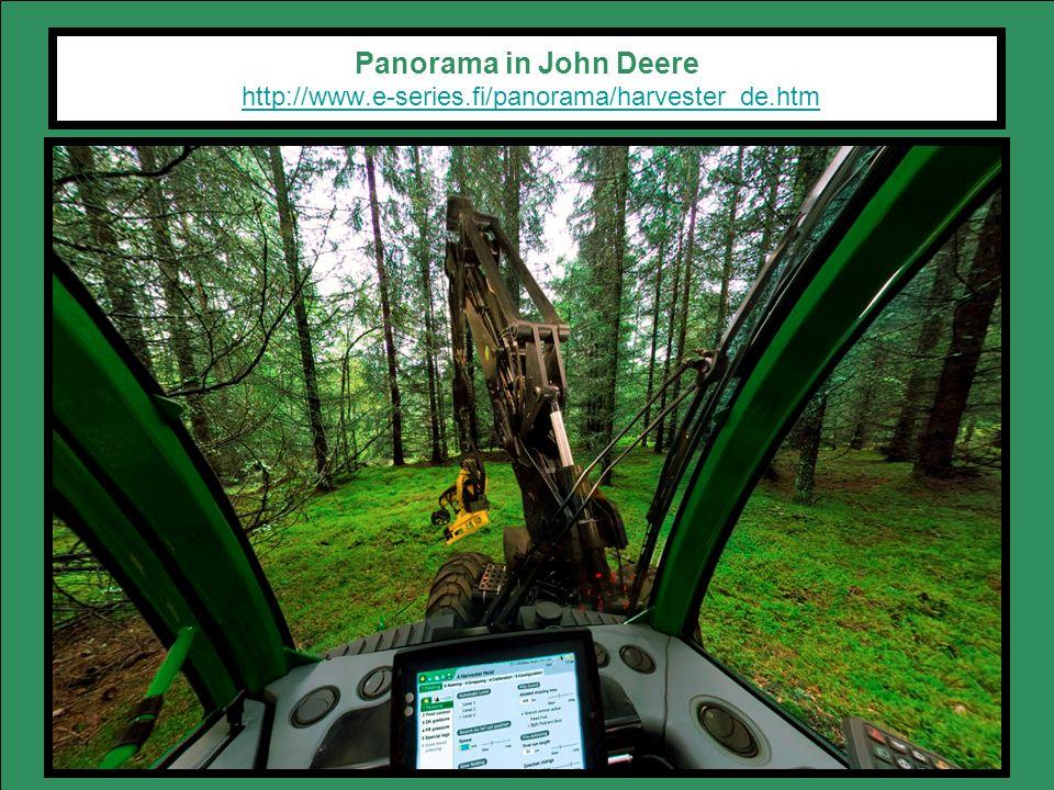 Panorama in John Deere http://www.e-series.fi/panorama/harvester_de.htmhttp://www.e-series.fi/panorama/harvester_de.htm