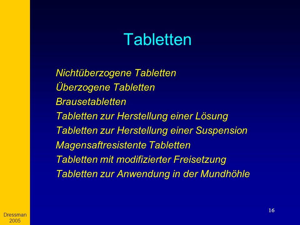 Dressman 2005 16 Tabletten Nichtüberzogene Tabletten Überzogene Tabletten Brausetabletten Tabletten zur Herstellung einer Lösung Tabletten zur Herstel