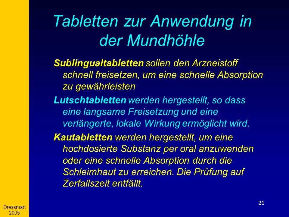 Dressman 2005 21 Tabletten zur Anwendung in der Mundhöhle Sublingualtabletten sollen den Arzneistoff schnell freisetzen, um eine schnelle Absorption z