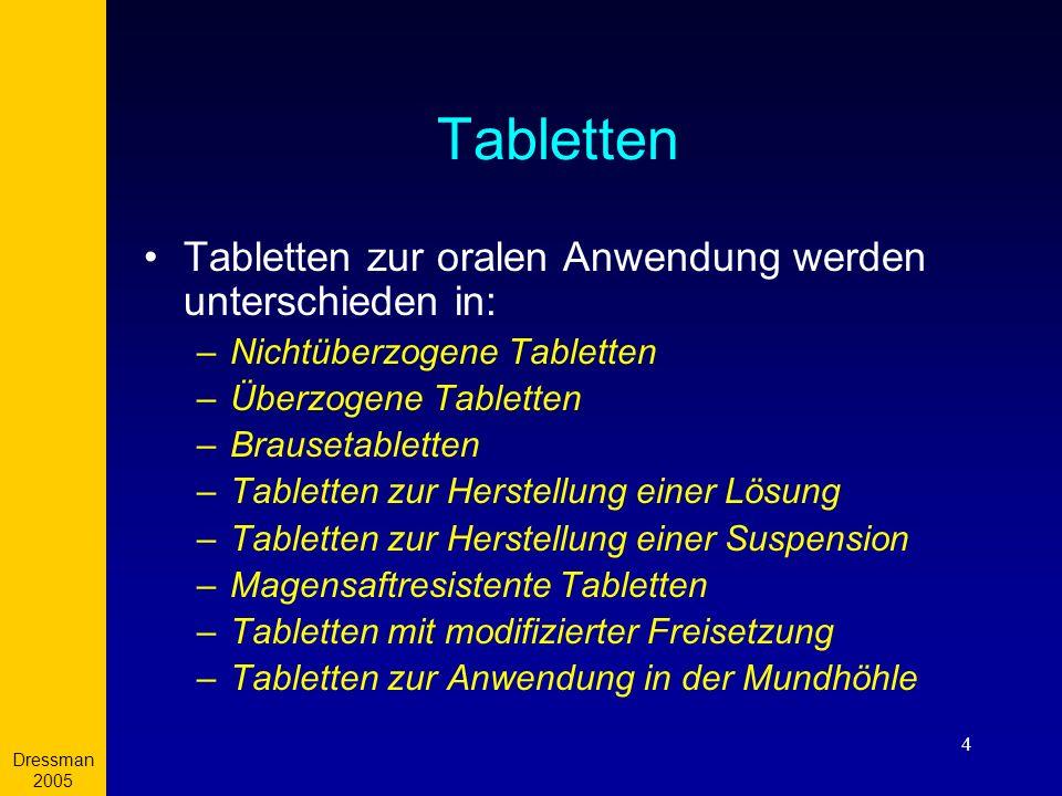 Dressman 2005 4 Tabletten Tabletten zur oralen Anwendung werden unterschieden in: –Nichtüberzogene Tabletten –Überzogene Tabletten –Brausetabletten –T