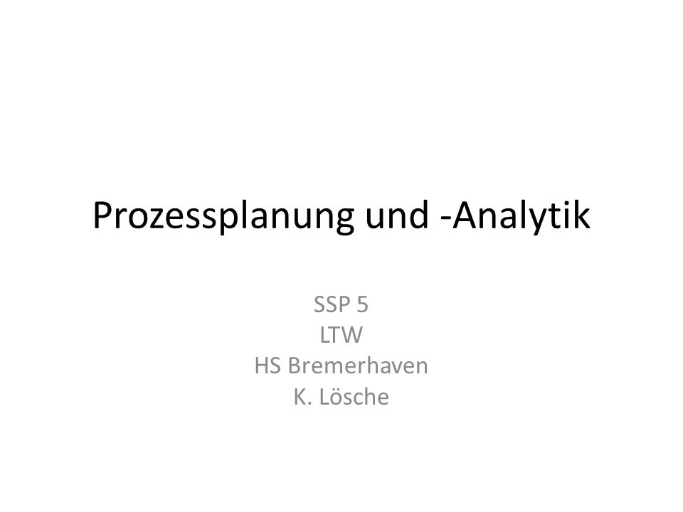 Prozessplanung und -Analytik SSP 5 LTW HS Bremerhaven K. Lösche