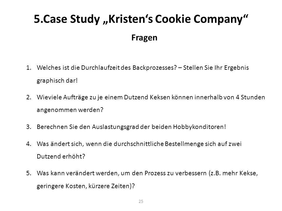 25 5.Case Study Kristens Cookie Company Fragen 1.Welches ist die Durchlaufzeit des Backprozesses? – Stellen Sie Ihr Ergebnis graphisch dar! 2.Wieviele