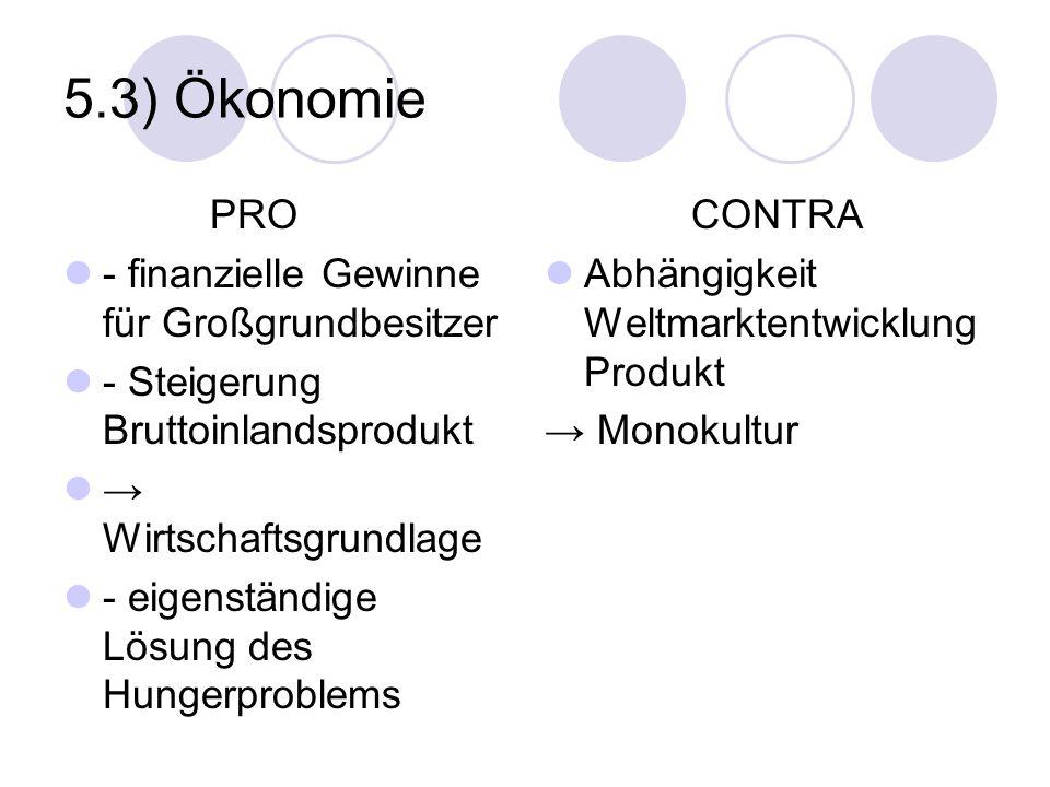 5.3) Ökonomie PRO - finanzielle Gewinne für Großgrundbesitzer - Steigerung Bruttoinlandsprodukt Wirtschaftsgrundlage - eigenständige Lösung des Hunger