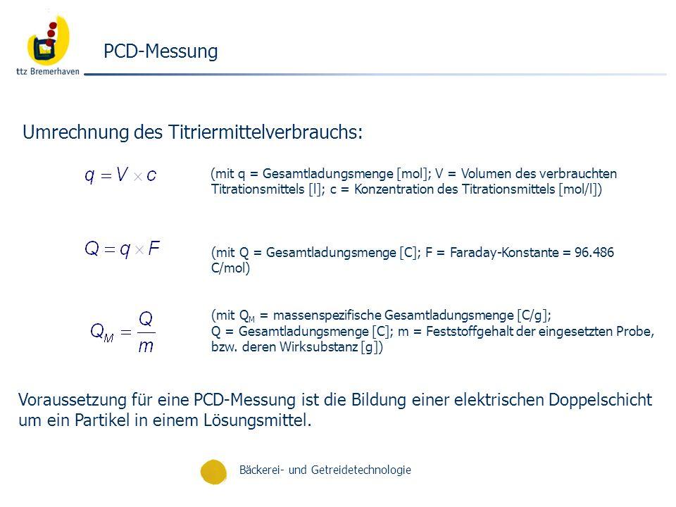 Bäckerei- und Getreidetechnologie PCD-Messung Umrechnung des Titriermittelverbrauchs: (mit q = Gesamtladungsmenge [mol]; V = Volumen des verbrauchten