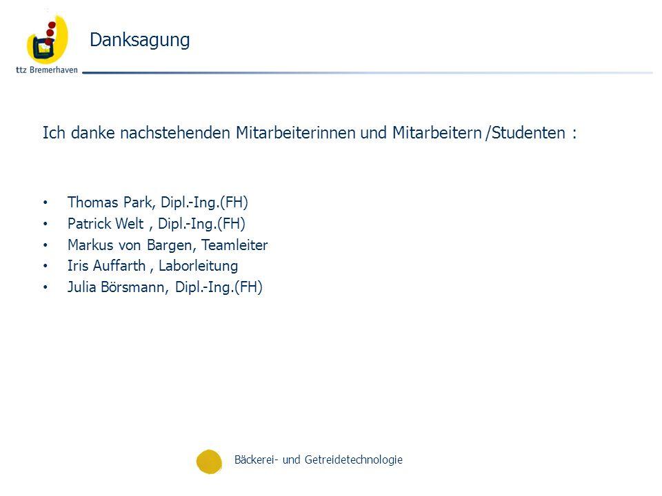 Bäckerei- und Getreidetechnologie Danksagung Ich danke nachstehenden Mitarbeiterinnen und Mitarbeitern /Studenten : Thomas Park, Dipl.-Ing.(FH) Patric