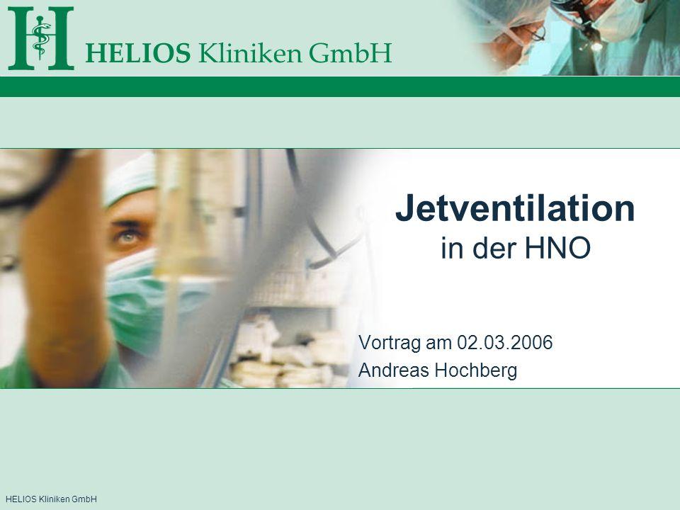 HELIOS Kliniken GmbH Indikationen in der HNO Starre Bronchoskopie / Tracheoskopie –über eine am Tracheoskop / Bronchoskop angebrachte Jetkanüle Jetventilation über Kleinsasser- Laryngoskop –über eine im Kleinsasser–Spatel fixierte Doppelkanüle