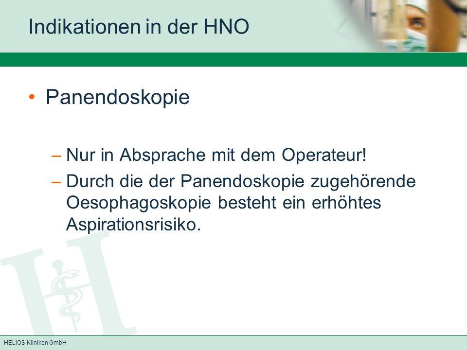 HELIOS Kliniken GmbH Indikationen in der HNO Panendoskopie –Nur in Absprache mit dem Operateur! –Durch die der Panendoskopie zugehörende Oesophagoskop
