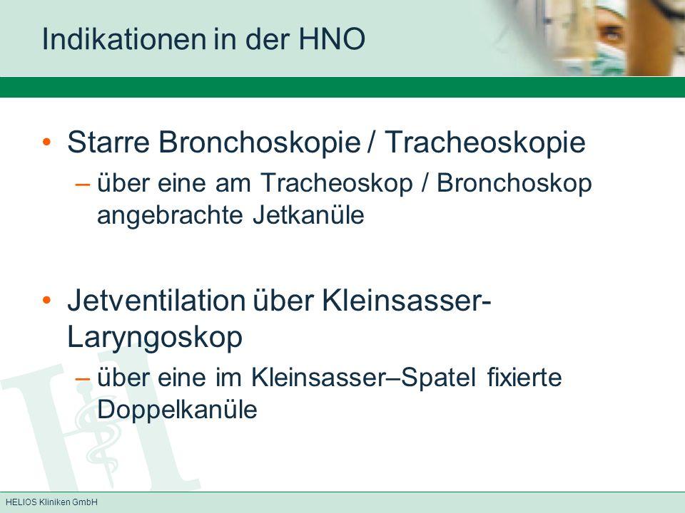 HELIOS Kliniken GmbH Indikationen in der HNO Starre Bronchoskopie / Tracheoskopie –über eine am Tracheoskop / Bronchoskop angebrachte Jetkanüle Jetven