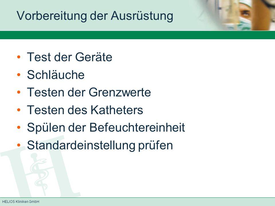 HELIOS Kliniken GmbH Vorbereitung der Ausrüstung Test der Geräte Schläuche Testen der Grenzwerte Testen des Katheters Spülen der Befeuchtereinheit Sta