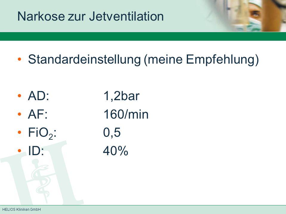 HELIOS Kliniken GmbH Narkose zur Jetventilation Standardeinstellung (meine Empfehlung) AD:1,2bar AF:160/min FiO 2 :0,5 ID:40%
