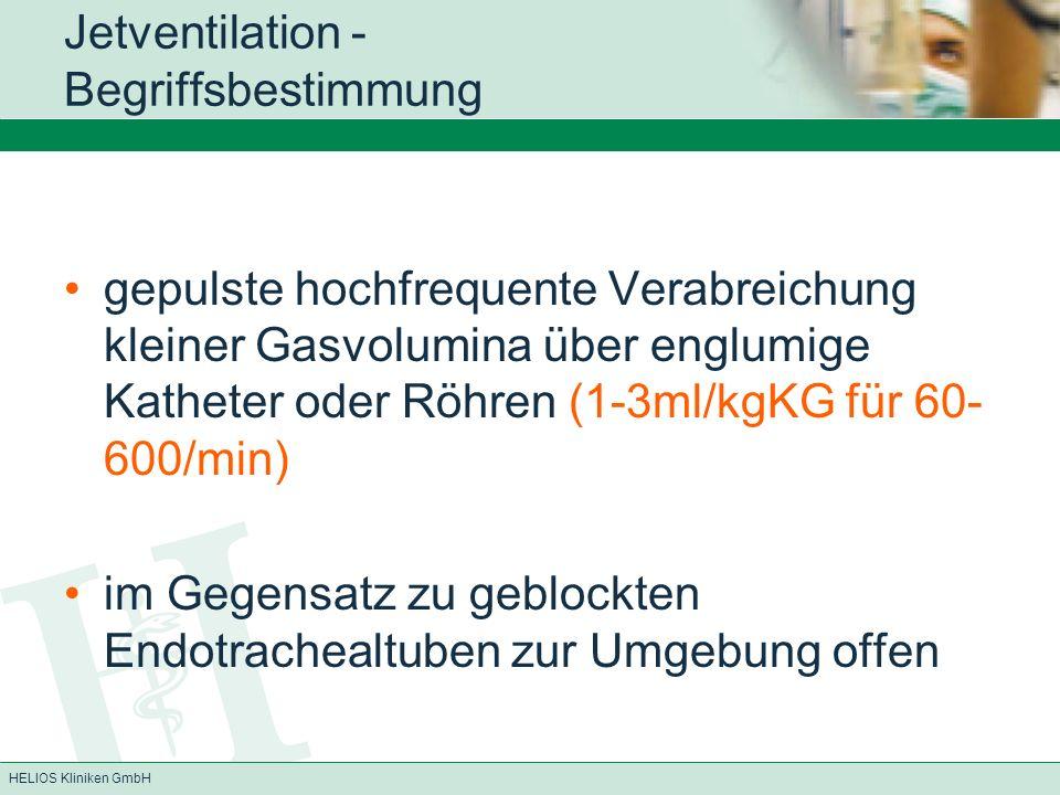HELIOS Kliniken GmbH Andere Indikationen (informativ) Superponierte Jetventilation in der Intensivmedizin (ARDS) Jetventilation in der Trachealchirurgie Jetventilation der ausgeschalteten Lunge bei der Eine-Lunge-Anästhesie