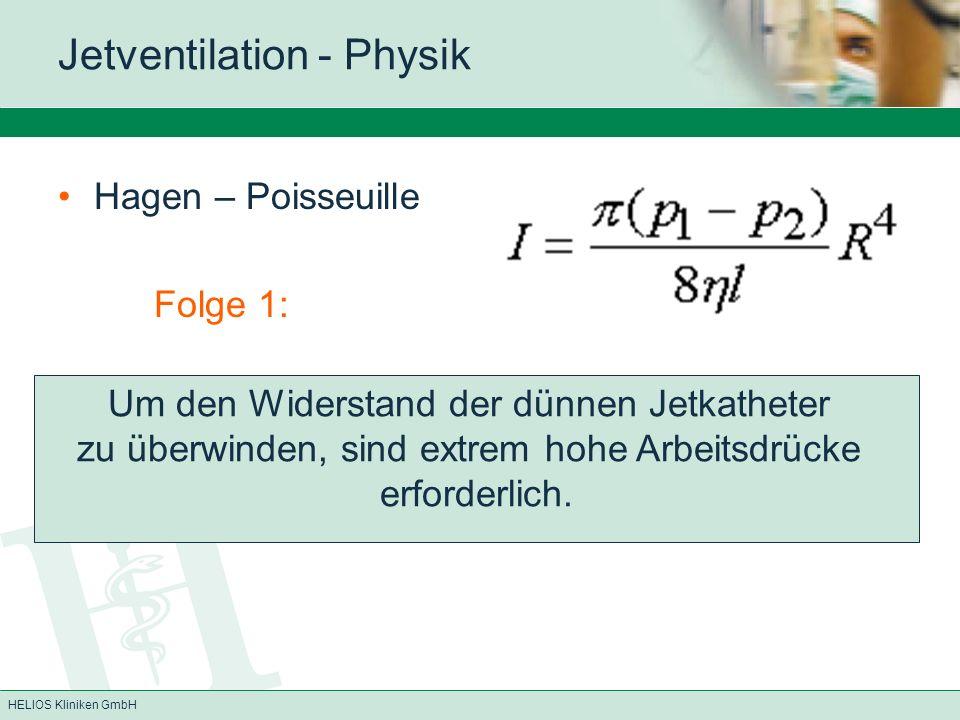 HELIOS Kliniken GmbH Jetventilation - Physik Hagen – Poisseuille Folge 2: Der hohe Arbeitsdruck kann sich aufgrund des offenen Systems und der dünnen Katheter nicht bis in die Atemwege fortpflanzen.