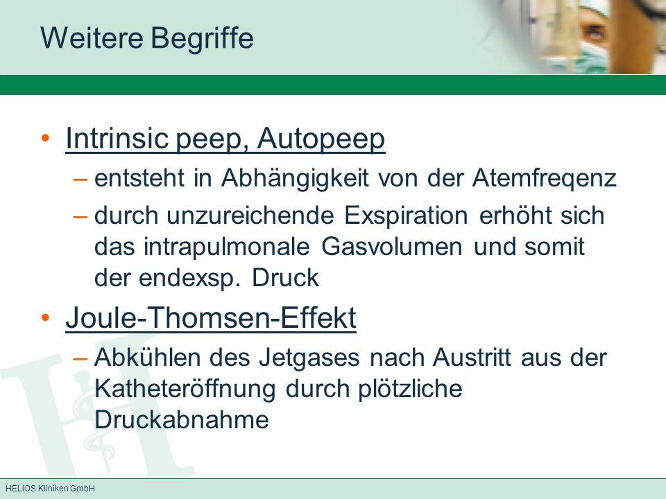 HELIOS Kliniken GmbH Weitere Begriffe Intrinsic peep, Autopeep –entsteht in Abhängigkeit von der Atemfreqenz –durch unzureichende Exspiration erhöht s