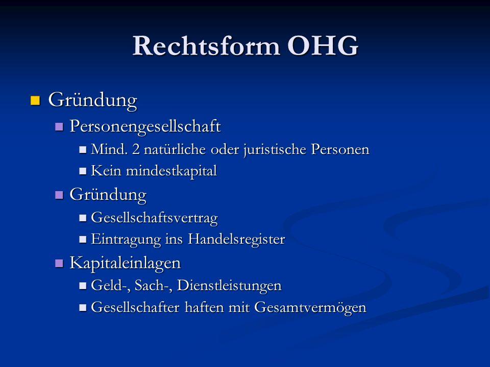 Rechtsform OHG Gründung Gründung Personengesellschaft Personengesellschaft Mind. 2 natürliche oder juristische Personen Mind. 2 natürliche oder jurist