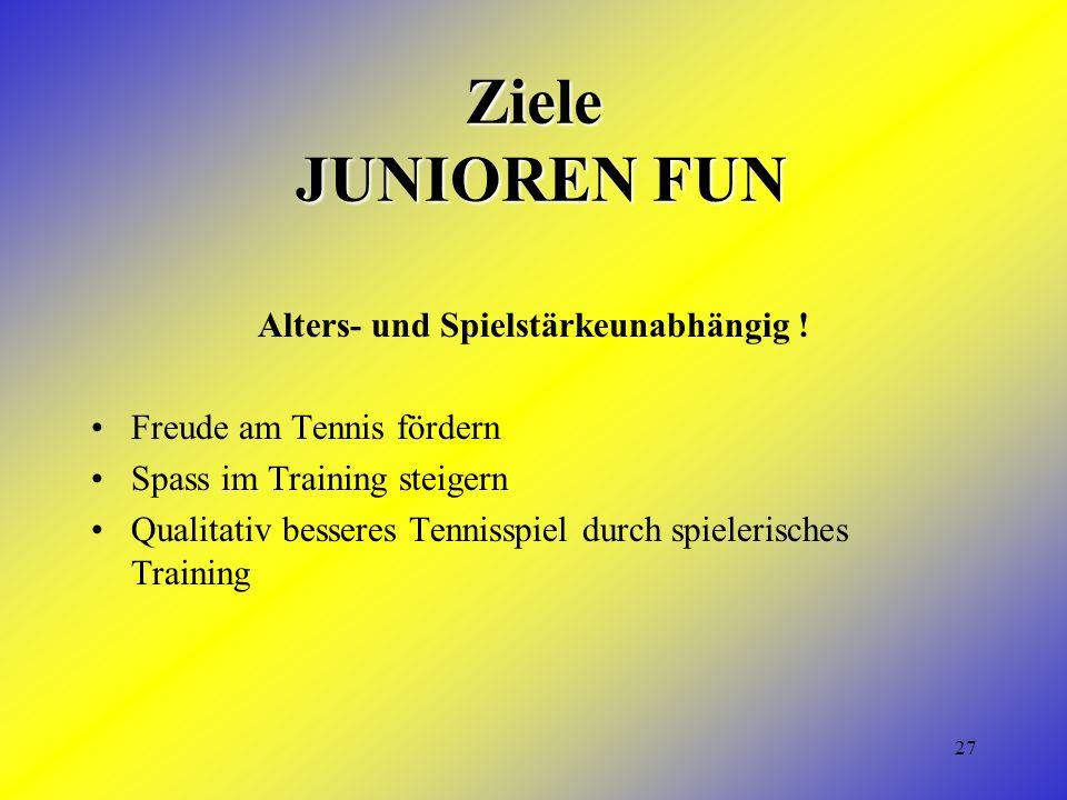 27 Ziele JUNIOREN FUN Alters- und Spielstärkeunabhängig ! Freude am Tennis fördern Spass im Training steigern Qualitativ besseres Tennisspiel durch sp
