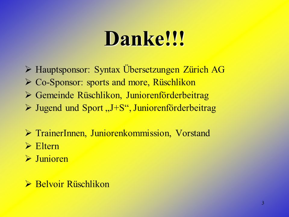 3 Danke!!! Hauptsponsor: Syntax Übersetzungen Zürich AG Co-Sponsor: sports and more, Rüschlikon Gemeinde Rüschlikon, Juniorenförderbeitrag Jugend und