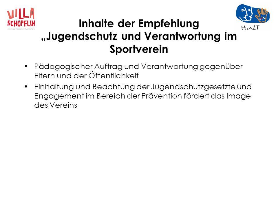 Inhalte der Empfehlung Jugendschutz und Verantwortung im Sportverein Pädagogischer Auftrag und Verantwortung gegenüber Eltern und der Öffentlichkeit E