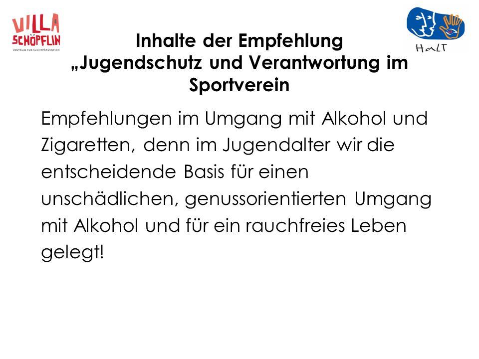 Inhalte der Empfehlung Jugendschutz und Verantwortung im Sportverein Empfehlungen im Umgang mit Alkohol und Zigaretten, denn im Jugendalter wir die en