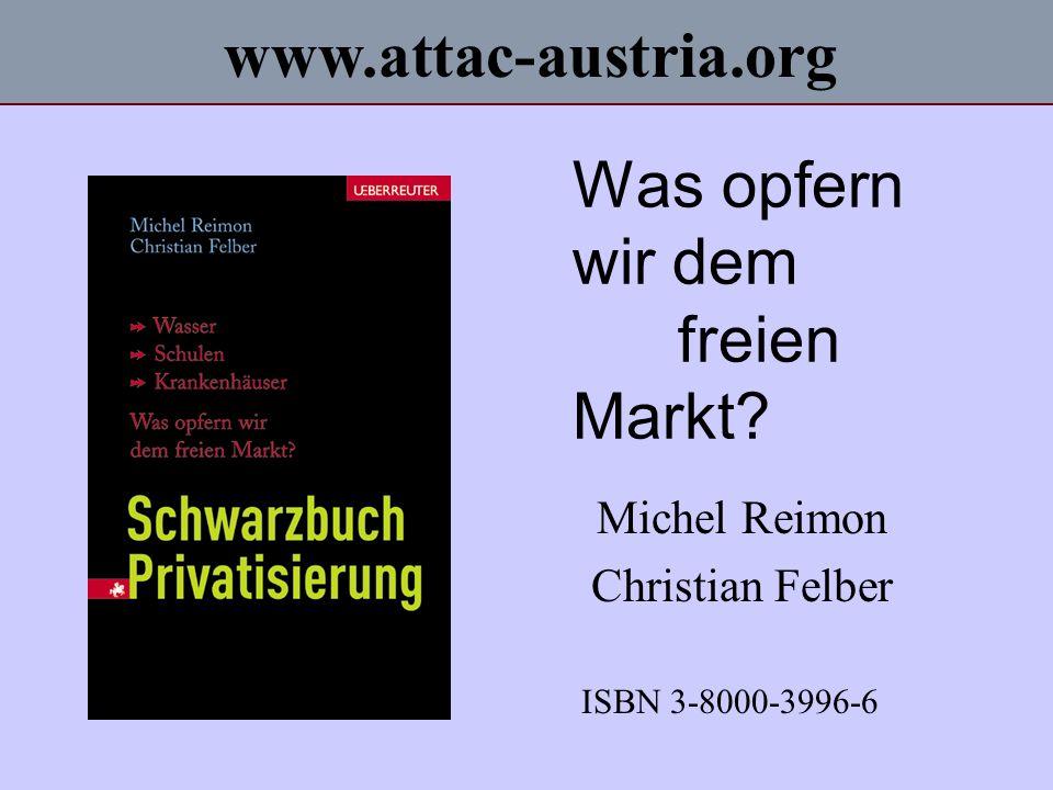 Was opfern wir dem freien Markt? Michel Reimon Christian Felber ISBN 3-8000-3996-6 www.attac-austria.org