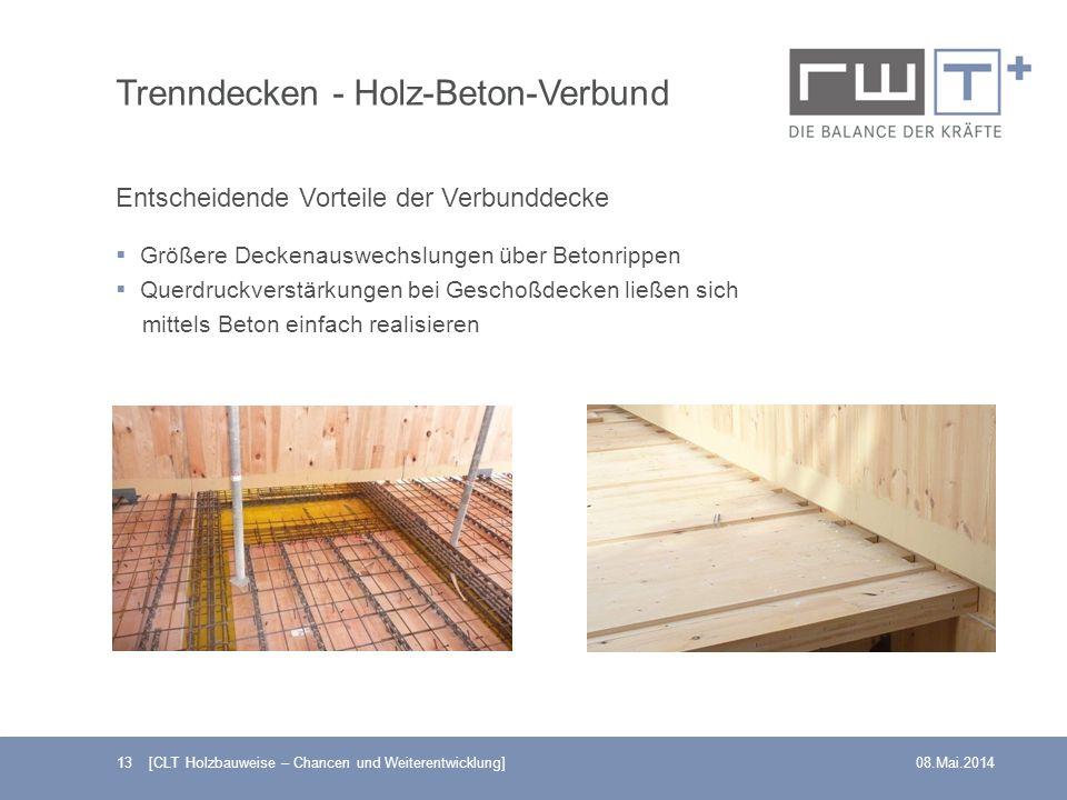 13 [CLT Holzbauweise – Chancen und Weiterentwicklung]08.Mai.2014 Trenndecken - Holz-Beton-Verbund Entscheidende Vorteile der Verbunddecke Größere Deck
