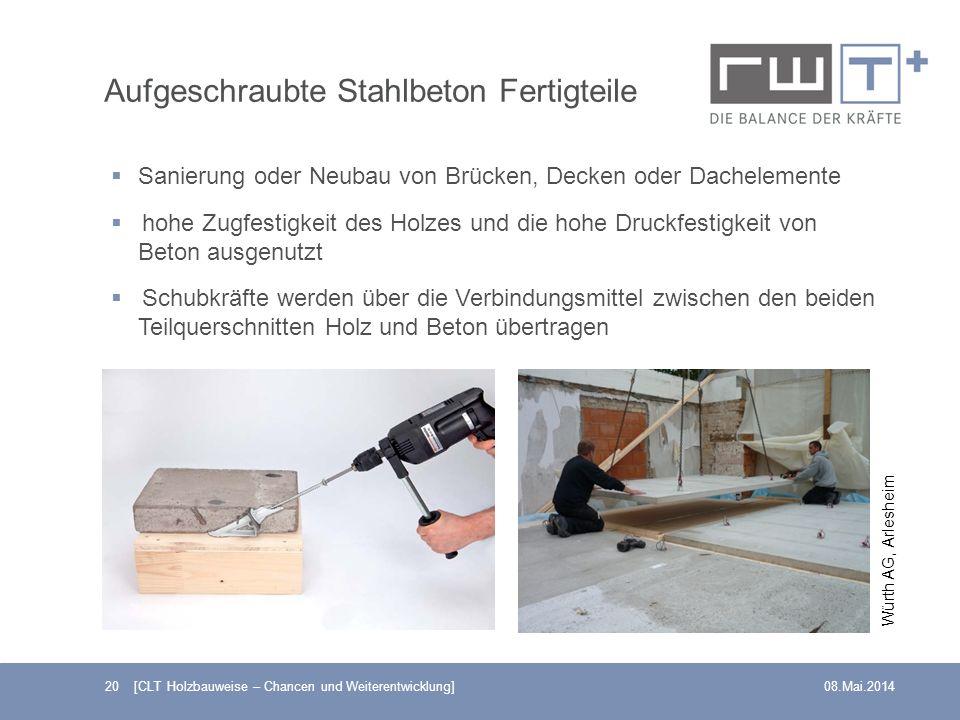 Aufgeschraubte Stahlbeton Fertigteile 20 [CLT Holzbauweise – Chancen und Weiterentwicklung]08.Mai.2014 Sanierung oder Neubau von Brücken, Decken oder