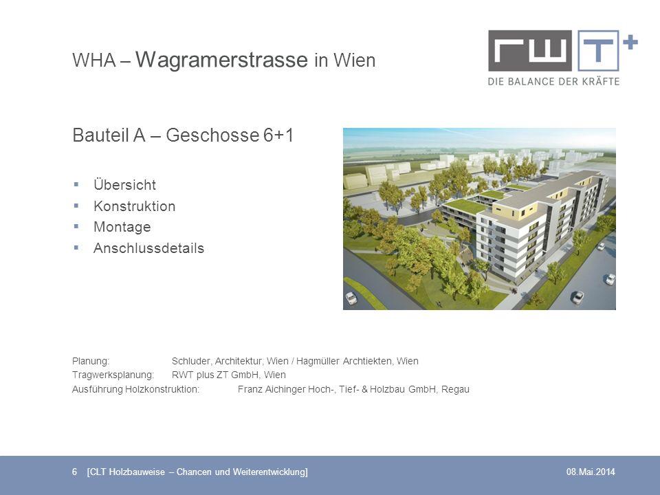6 [CLT Holzbauweise – Chancen und Weiterentwicklung]08.Mai.2014 WHA – Wagramerstrasse in Wien Bauteil A – Geschosse 6+1 Übersicht Konstruktion Montage