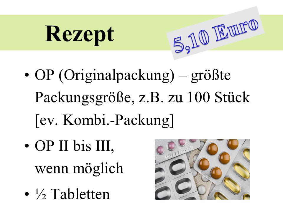 Rezept OP (Originalpackung) – größte Packungsgröße, z.B. zu 100 Stück [ev. Kombi.-Packung] OP II bis III, wenn möglich ½ Tabletten