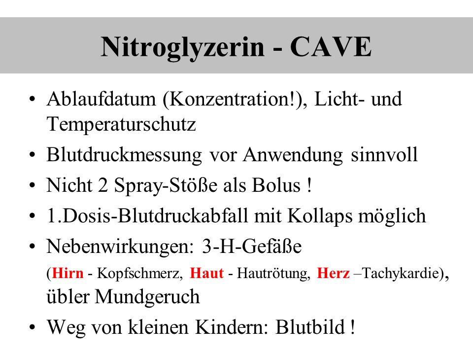 Nitroglyzerin - CAVE Ablaufdatum (Konzentration!), Licht- und Temperaturschutz Blutdruckmessung vor Anwendung sinnvoll Nicht 2 Spray-Stöße als Bolus !