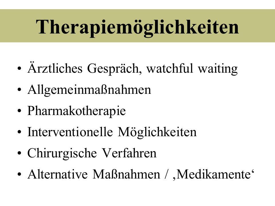 Therapiemöglichkeiten Ärztliches Gespräch, watchful waiting Allgemeinmaßnahmen Pharmakotherapie Interventionelle Möglichkeiten Chirurgische Verfahren